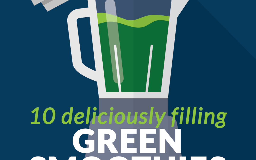 10 Deliciously Filling Green Smoothie Recipes